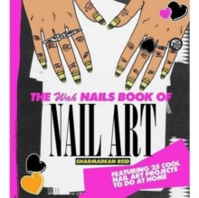 The WAH Nails Book of Nail Art : Featuring 25 Cool Nail Art Projects to Do at Home, Hardback