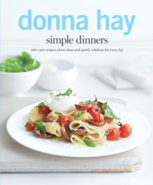 Simple Dinners : 140+ New Recipes, Clever Ideas and Speedy Solutions for Every Day, Paperback Book