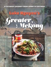 Greater Mekong : A Culinary Journey from China to Vietnam, Hardback Book