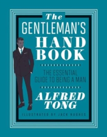 The Gentleman's Handbook : The Essential Guide to Being a Man, Hardback