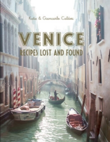 Venice : Recipes Lost and Found, Hardback