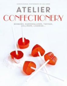 Atelier - Confectionery : Bonbons, Marshmallows, Toffees, Lollipops, Licorice, Hardback Book