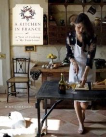 A Kitchen in France : A Year of Cooking in My Farmhouse, Hardback
