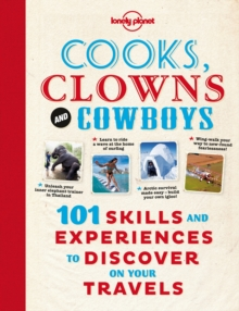 Cooks, Clowns and Cowboys : 101 Skills & Experiences to Discover on Your Travels, Paperback