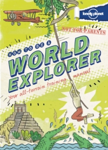 Not for Parents How to be a World Explorer : Your All Terrain Training Manual, Hardback