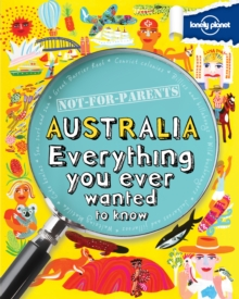 Not for Parents Australia : Everything You Ever Wanted to Know, Paperback