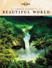 Lonely Planet's Beautiful World : Sublime Photography of the World's Most Magnificent Spectacles, Hardback