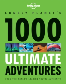 1000 Ultimate Adventures : A Lifetime of Intrepid Travel Inspiration, Paperback Book