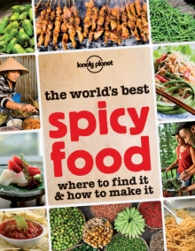 The World's Best Spicy Food : Where to Find it and How to Make it, Paperback Book