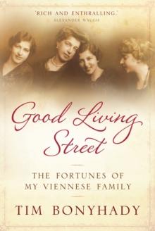 Good Living Street : The Fortunes of My Viennese Family, Hardback