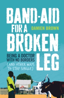 Band-Aid for a Broken Leg : Being a Doctor with No Borders, Paperback