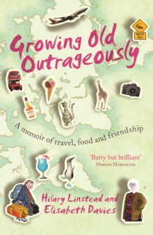 Growing Old Outrageously : A Memoir of Travel, Food and Friendship, Paperback