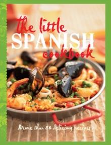 The Little Spanish Cookbook : More Than 80 Tempting Recipes, Hardback