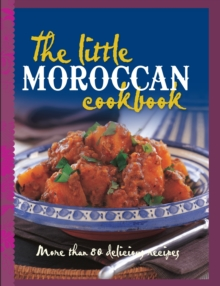 The Little Moroccan Cookbook : More Than 80 Tempting Recipes, Hardback