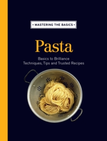 Mastering the Basics: Pasta, Hardback Book