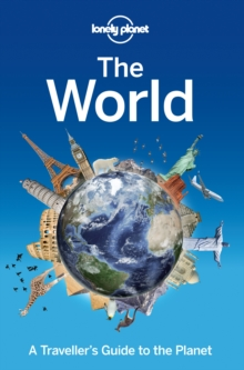 Lonely Planet the World : A Traveller's Guide to the Planet, Paperback