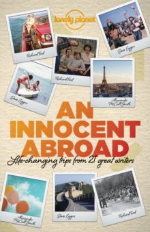 An Innocent Abroad : Life-Changing Trips from 35 Great Writers, Paperback