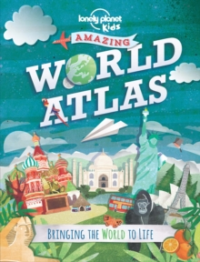 The Lonely Planet Kids Amazing World Atlas : Bringing the World to Life, Hardback