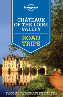 Lonely Planet Chateaux of the Loire Valley Road Trips, Paperback