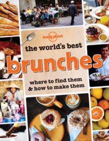 The World's Best Brunches : Where to Find Them and How to Make Them, Paperback