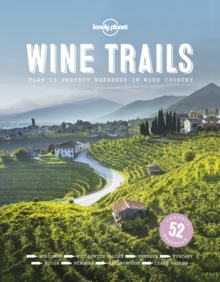 Wine Trails : 52 Perfect Weekends in Wine Country, Hardback