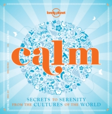 Calm : Secrets to Serenity from the Cultures of the World, Hardback Book