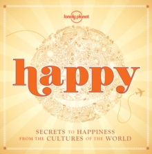 Happy : Secrets to Happiness from the Cultures of the World, Hardback Book