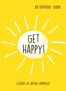 Get Happy! : Lessons in Lasting Happiness, Hardback