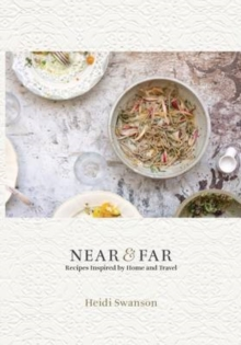 Near and Far : Recipes Inspired by Home and Travel, Hardback