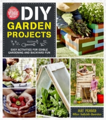 The Little Veggie Patch Co. DIY Garden Projects : Easy Activities for Edible Gardening and Backyard Fun, Paperback / softback Book