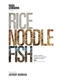 Rice, Noodle, Fish : Deep Travels Through Japan's Food Culture, Hardback
