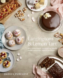 Lamingtons & Lemon Tart : Best-Ever Cakes, Desserts and Treats from a Modern Sweets Maestro, Hardback Book