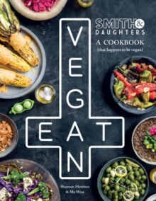 Smith & Daughters: A Cookbook (That Happens to be Vegan), Hardback