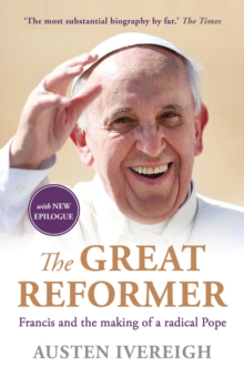 The Great Reformer : Francis and the Making of a Radical Pope, Paperback