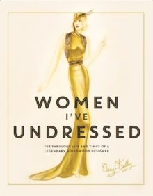 Women I've Undressed : The Fabulous Life and Times of a Legendary Hollywood Designer, Hardback
