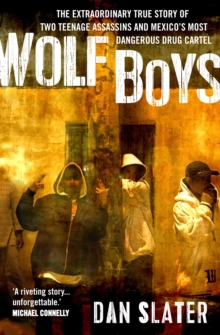 Wolf Boys : The Extraordinary True Story of Two Teenage Assassins and Mexico's Most Dangerous Drug Cartel, Paperback Book