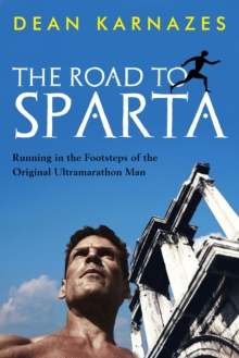 The Road to Sparta : Running in the Footsteps of the Original Ultramarathon Man, Paperback Book