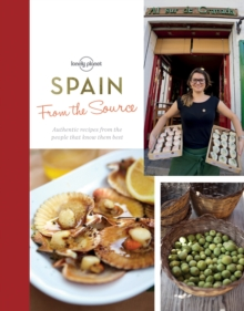 From the Source - Spain : Spain's Most Authentic Recipes from the People That Know Them Best, Hardback