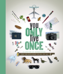 You Only Live Once : A Lifetime of Experiences for the Explorer in All of Us, Paperback