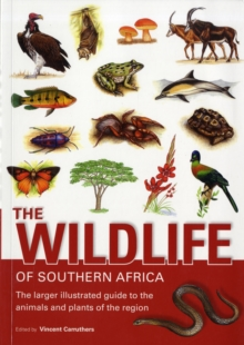 The Wildlife of Southern Africa : The Larger Illustrated Guide to the Animals and Plants of the Region, Paperback