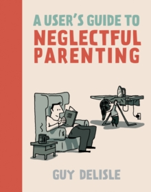 A User's Guide to Neglectful Parenting, Paperback