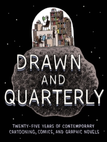 Drawn and Quarterly : Twenty-Five Years of Contemporary Cartooning, Comics, and Graphic Novels, Hardback
