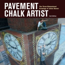 Pavement Chalk Artist : The Three-dimensional Drawings of Julian Beever, Hardback