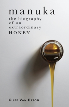 Manuka : The Biography of an Extraordinary Honey, Paperback