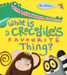 What is a Crocodile's Favourite Thing?, Paperback Book