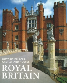 Royal Britain : Historic Palaces, Castles and Houses, Paperback Book
