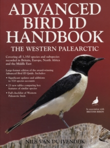 Advanced Bird Id Handbook : The Western Palearctic: Covering All 1,350 Species and Subspecies Recorded in Britain, Europe, North Africa & the Middle East, Paperback