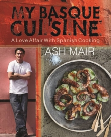 My Basque Cuisine : A Love Affair with Spanish Cooking, Hardback