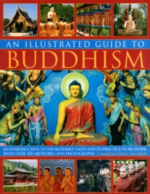 An Illustrated Guide to Buddhism : an Introduction to the Buddhist Faith and Its Practice Worldwide, in Over 300 Artworks and Photographs, Paperback
