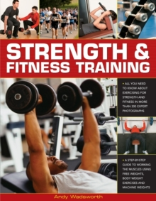 Strength & Fitness Training : All You Need to Know About Exercising for Strength and Fitness in More Than 300 Expert Photographs, Paperback Book